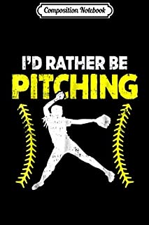Composition Notebook: I'd Rather Be Pitching Softball For Pitcher Girls Journal/Notebook Blank Lined Ruled 6x9 100 Pages