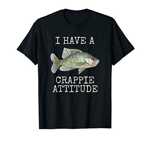 I Have A Crappie Attitude | Crappie Fishing | White Crappie T-Shirt