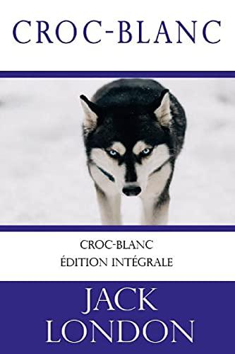 Croc-Blanc (Jack London): édition originale et intégrale