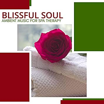 Blissful Soul - Ambient Music For Spa Therapy