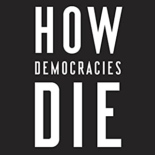 How Democracies Die                   Written by:                                                                                                                                 Steven Levitsky,                                                                                        Daniel Ziblatt                               Narrated by:                                                                                                                                 Fred Sanders                      Length: 8 hrs and 24 mins     27 ratings     Overall 4.7