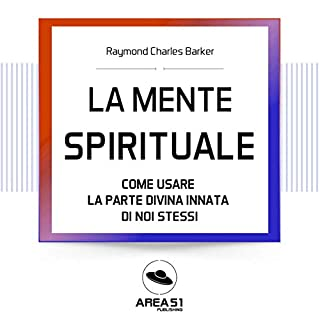 La mente spirituale     Come usare la parte divina di noi stessi              Di:                                                                                                                                 Raymond C. Barker                               Letto da:                                                                                                                                 Fabio Farnè                      Durata:  3 ore e 59 min     7 recensioni     Totali 4,0