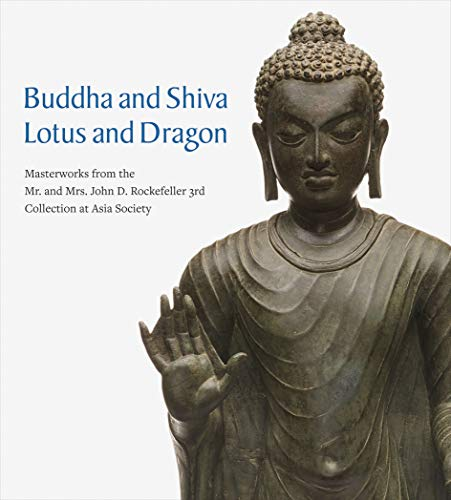 Buddha and Shiva, Lotus and Dragon: Masterworks from the Mr. and Mrs. John D. Rockefeller 3rd Collection at Asia Society