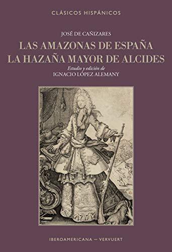 Las amazonas de España: La hazaña mayor de Alcides (Clásicos Hispánicos nº 15) eBook: López Alemany, Ignacio: Amazon.es: Tienda Kindle