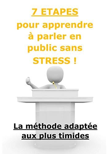 7 étapes pour apprendre à parler en public sans stress (Livre développement personnel) (French Edition)