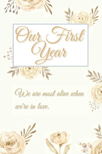 Our First Year: We Are Most Alive When We're in Love A Keepsake Journal for Two to Share Best Gifts Memories Will Never Leave Us