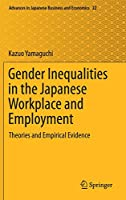 Gender Inequalities in the Japanese Workplace and Employment: Theories and Empirical Evidence (Advances in Japanese Business and Economics (22))