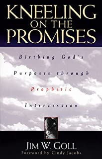 Kneeling on the Promises: Birthing God's Purposes through Prophetic Intercession