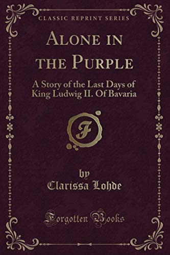 Alone in the Purple (Classic Reprint): A Story of the Last Days...