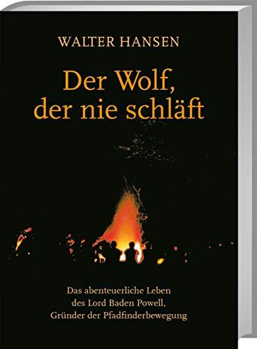 Der Wolf, der nie schläft: Das abenteuerliche Leben des Lord Baden Powell, Gründer der Pfadfinderbewegung