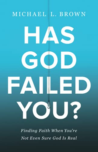 Compare Textbook Prices for Has God Failed You?: Finding Faith When You're Not Even Sure God Is Real  ISBN 9780800762001 by Brown, Michael L.