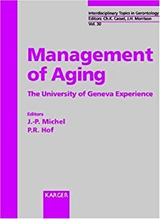 Management of Aging: The University of Geneva Experience (Interdisciplinary Topics in Gerontology and Geriatrics, Vol. 30)