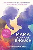 Mama, You Are Enough: How to Create Calm, Joy, and Confidence Within the Chaos of Motherhood