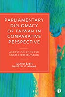 Parliamentary Diplomacy of Taiwan in Comparative Perspective: Against Isolation and Under-representation