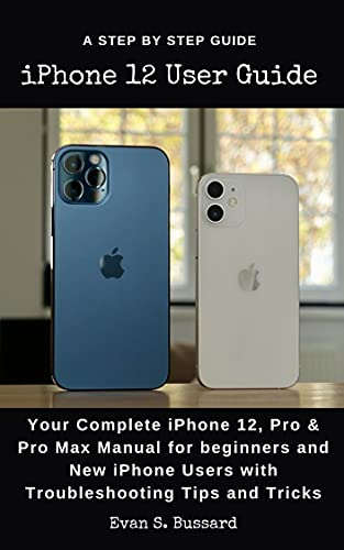 iPHONE 12 USER GUIDE: Your Complete iPhone 12, Pro & Pro Max Manual for Beginners and New iPhone Users with Troubleshooting Tips and Tricks.
