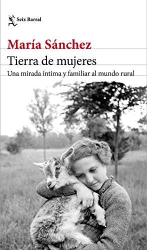 Tierra de mujeres: Una mirada íntima y familiar al mundo rural ...