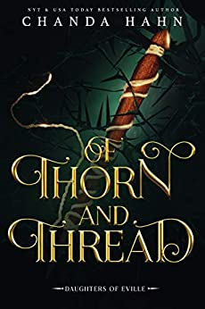 Of Thorn and Thread (Daughters of Eville Book 4) by [Chanda Hahn]