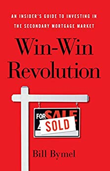 Win-Win Revolution: An Insider's Guide To Investing In the Secondary Mortgage Market by [Bill Bymel]