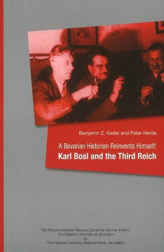 A Bavarian Historian Reinvents Himself. Karl Bosl and the Third Reich by Benjamin Kedar (2011-04-10)