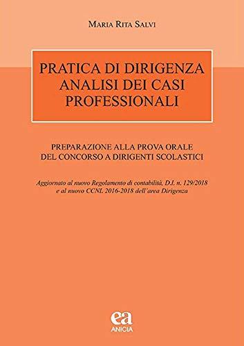 Pratica di dirigenza. Analisi dei casi professionali. Preparazione alla prova orale del concorso a dirigenti scolastici