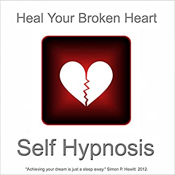 Heal Your Broken Heart With Self Hypnosis