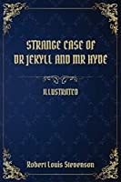 Strange Case of Dr Jekyll and Mr Hyde: (Illustrated)