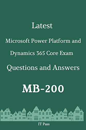 Latest Microsoft Power Platform and Dynamics 365 Core Exam MB-200 Questions and Answers: Guide for Real Exam