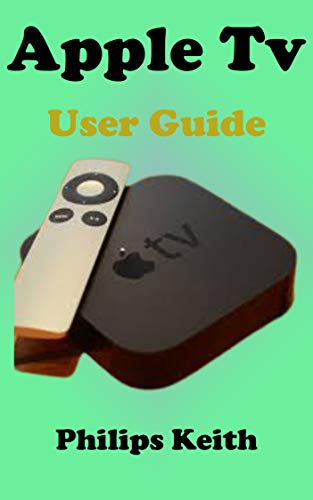 Apple Tv User Guide: A concise Practical Guide with Tips and Tricks to Maximizing the New tvOS 14 with illustrative screen shots (English Edition)
