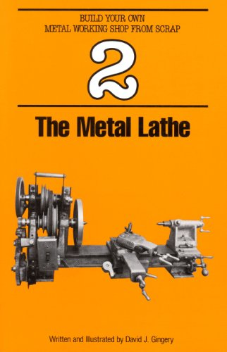 The Metal Lathe (Build Your Own Metal Working Shop From Scrap Series Book 2)
