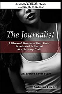 The Journalist: A Bisexual Woman's First Time Dominated & Shared At a Fantasy Club: An Erotica Short Story