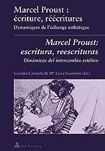 Marcel Proust: Aecriture, Raeaecritures : Dynamiques De L'aechange Esthaetique = Marcel Proust : Escritura, Reescrituras : Dinaamicas Del Intercambio Estaetico
