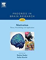 Motivation: Theory, Neurobiology and Applications (Volume 229) (Progress in Brain Research (Volume 229))