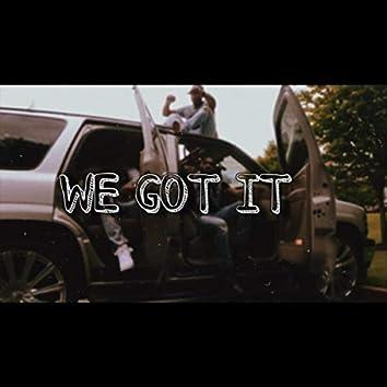 We Got It