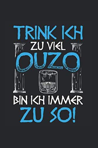 Trink Ich Zu Viel Ouzo Bin Ich Immer Zu So: Notizbuch, Journal, Tagebuch, 120 Seiten, ca. DIN A5, liniert