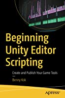Beginning Unity Editor Scripting: Create and Publish Your Game Tools