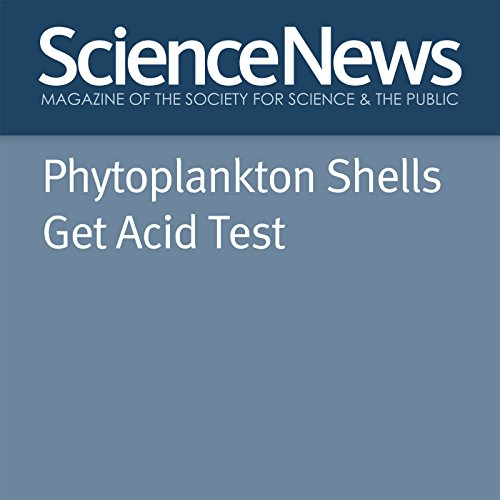 Phytoplankton Shells Get Acid Test audiobook cover art