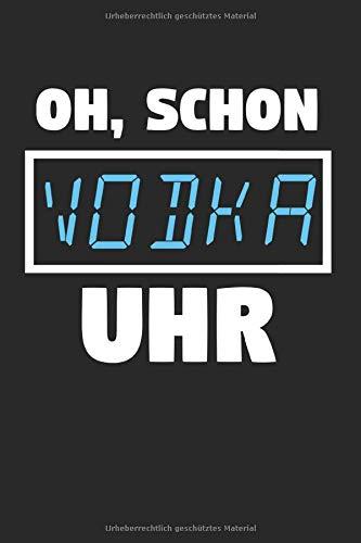 Oh, Schon Vodka Uhr: Vodka & Wodka Notizbuch 6'x9' Trinken Geschenk für Saufen & Schnaps