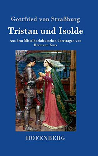 Tristan und Isolde: Aus dem Mittelhochdeutschen übertragen von Hermann Kurz