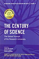 The Century of Science: The Global Triumph of the Research University (International Perspectives on Education and Society)