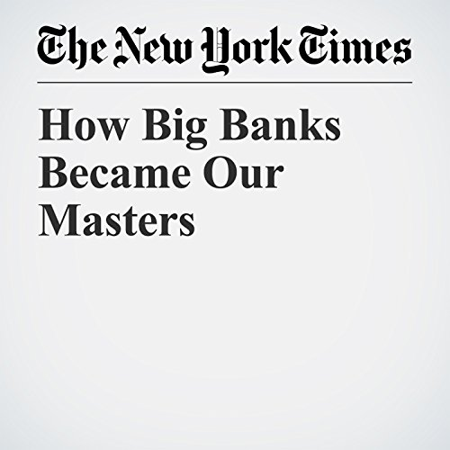 How Big Banks Became Our Masters copertina