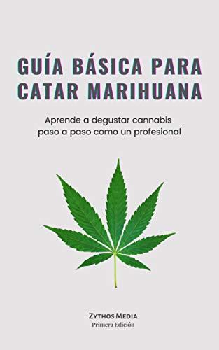 Guía Básica Para Catar Marihuana: Aprende a degustar cannabis paso a paso (Spanish Edition)