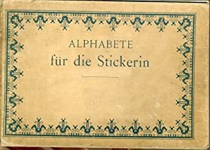 Alphabete für die Stickerin: Buchstaben, Monogramme, Ziffern und Ornamente nach gezahlten Faden zu sticken und Muster mit Bausen für Weiss-Stickerei