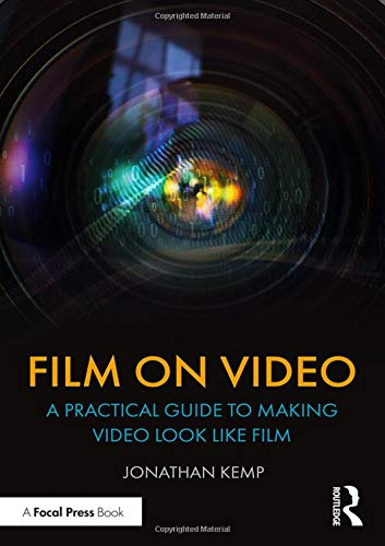 Film on Video: A Practical Guide to Making Video Look like Film