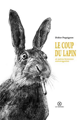 Le coup du lapin et autres histoires extravagantes PDF Books