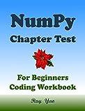 NumPy Programming Chapter Test: NumPy Workbook (English Edition)