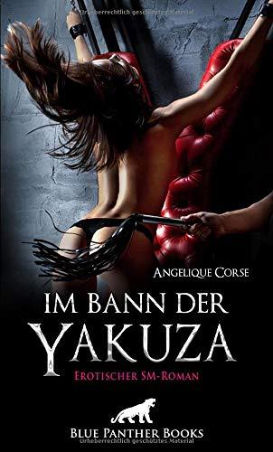 Im Bann der Yakuza | Erotischer SM-Roman: Nur er darf sie beherrschen und besitzen ...