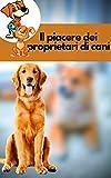 Il piacere dei proprietari di cani: Fai in modo che il tuo cane obbedisca ad ogni tuo comando con i più potenti strumenti di addestramento disponibili.