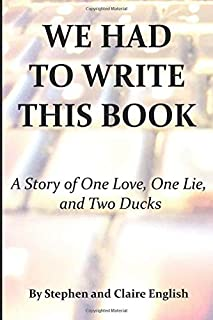 WE HAD TO WRITE THIS BOOK A Story of One Love, One Lie, and Two Ducks