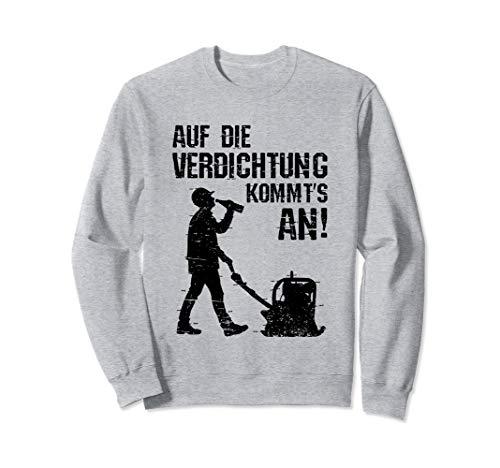 Bauarbeiter Bier Spruch Auf die Verdichtung kommts an Bau Sweatshirt