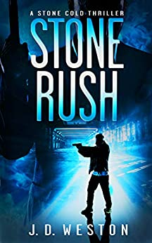 Stone Rush: A Stone Cold Thriller (Stone Cold Thriller Series Book 6) by [J.D. Weston]